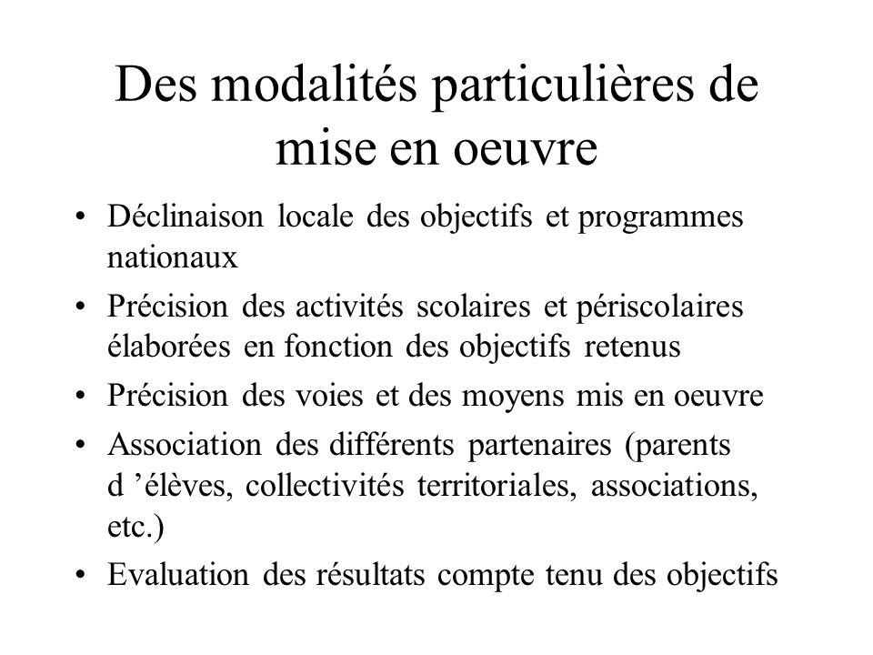 Des modalités particulières de mise en oeuvre Déclinaison locale des objectifs et programmes nationaux Précision des activités scolaires et périscolai