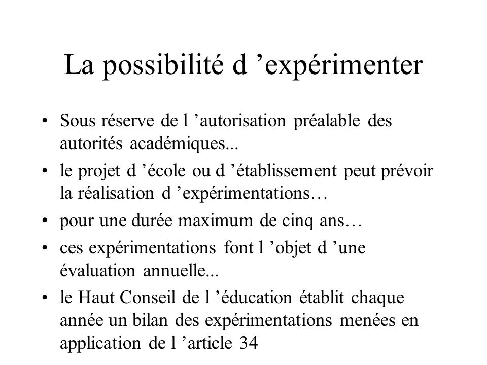 La possibilité d expérimenter Sous réserve de l autorisation préalable des autorités académiques... le projet d école ou d établissement peut prévoir