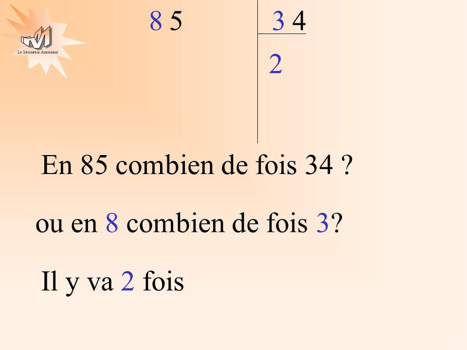 La Géométrie Autrement En 85 combien de fois 34 ? Il y va 2 fois 2 4 583 ou en 8 combien de fois 3?