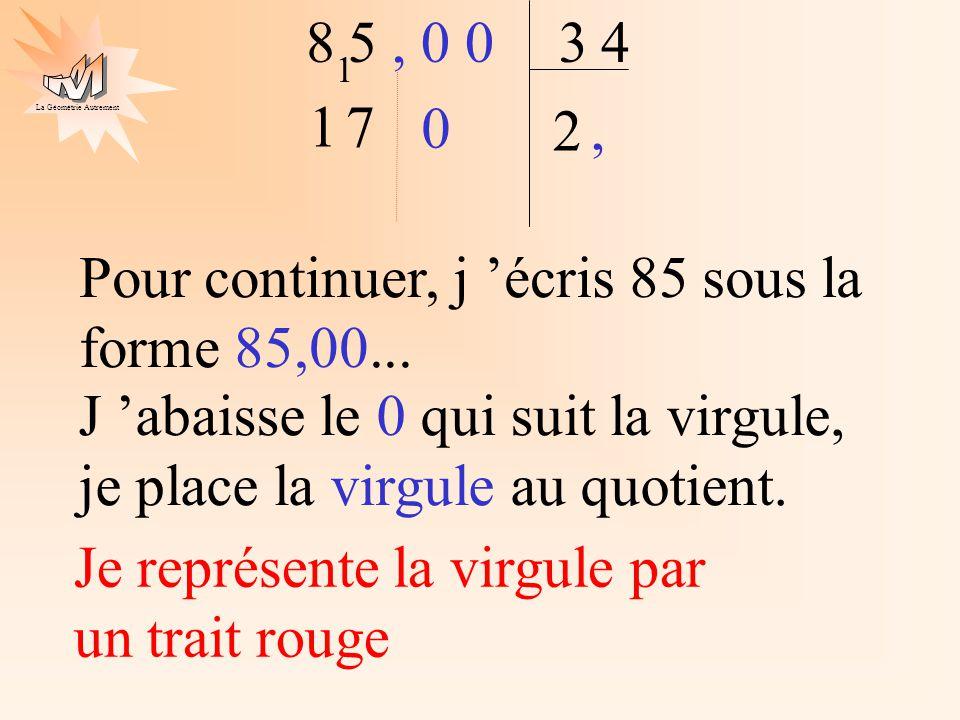 La Géométrie Autrement 2 4 5, 0 083 7 1 1 J abaisse le 0 qui suit la virgule, je place la virgule au quotient. Pour continuer, j écris 85 sous la form