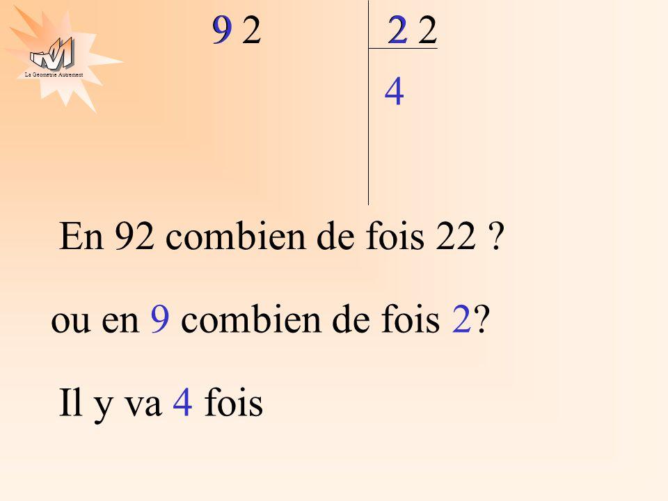 La Géométrie Autrement 2 9 2 En 92 combien de fois 22 ? Il y va 4 fois 4 92 ou en 9 combien de fois 2?