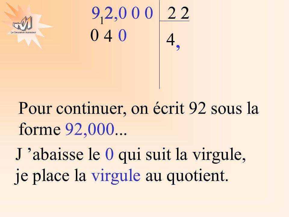 La Géométrie Autrement 2 9 2 4 22 1 4 Pour continuer, on écrit 92 sous la forme 92,000... 9 2,0 0 0 J abaisse le 0 qui suit la virgule, je place la vi