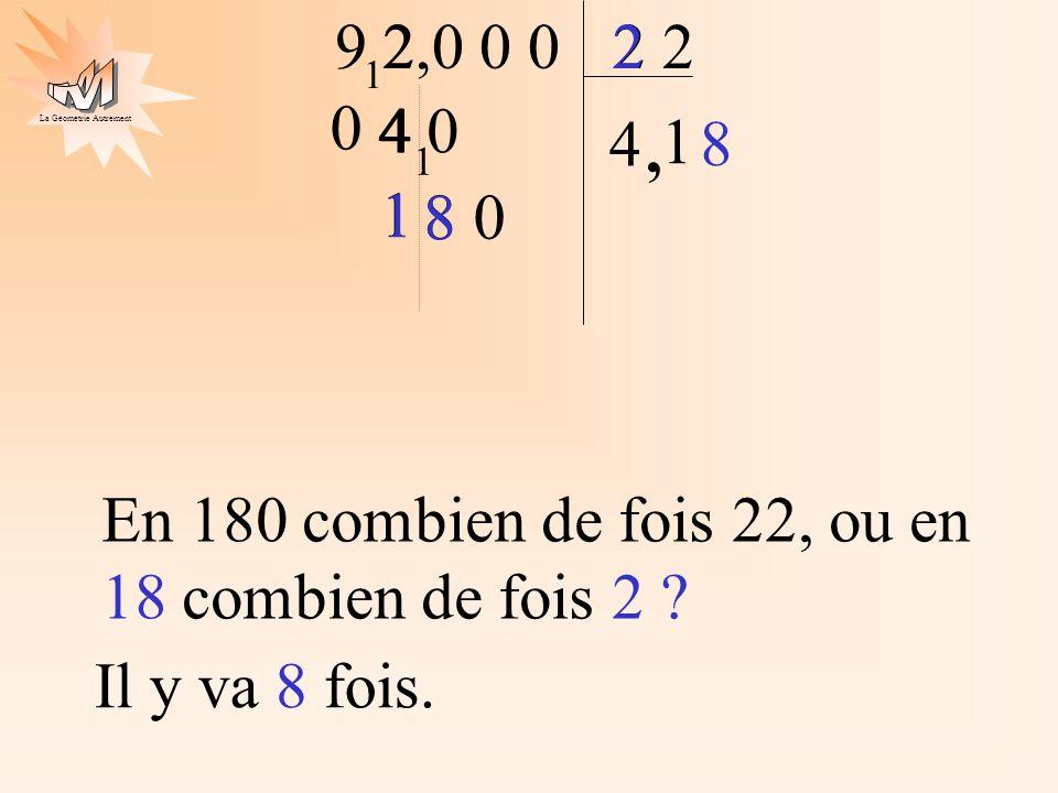 La Géométrie Autrement 2 9 2 4 2,0 0 0 1 4, 4 0 1 1 8 1 2 En 180 combien de fois 22, ou en 18 combien de fois 2 ? 1 0 8 Il y va 8 fois. 8 0