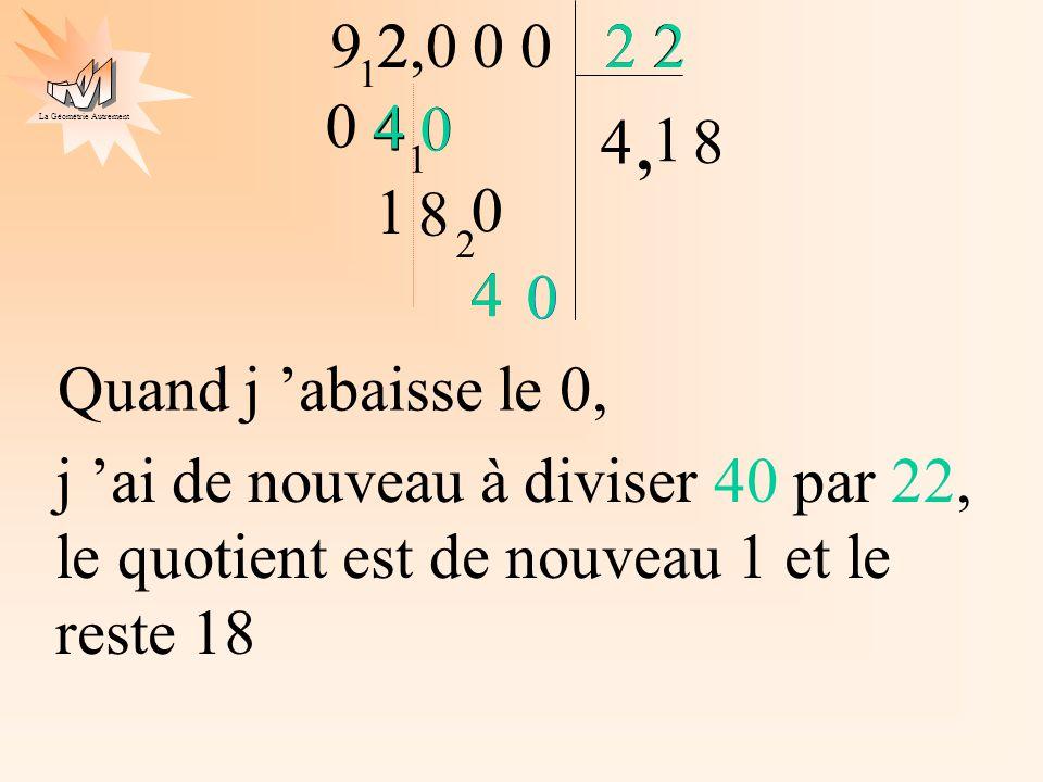 La Géométrie Autrement 4 0 2 9 2 4 2,0 0 0 1 4, 1 1 8 1 0 8 2 4 0 Quand j abaisse le 0, 4 4 0 22 j ai de nouveau à diviser 40 par 22, le quotient est