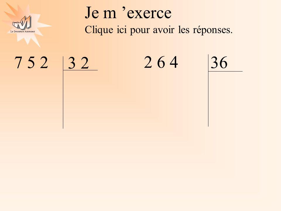 La Géométrie Autrement Je m exerce Clique ici pour avoir les réponses. 7 5 2 3 2 2 6 4 36