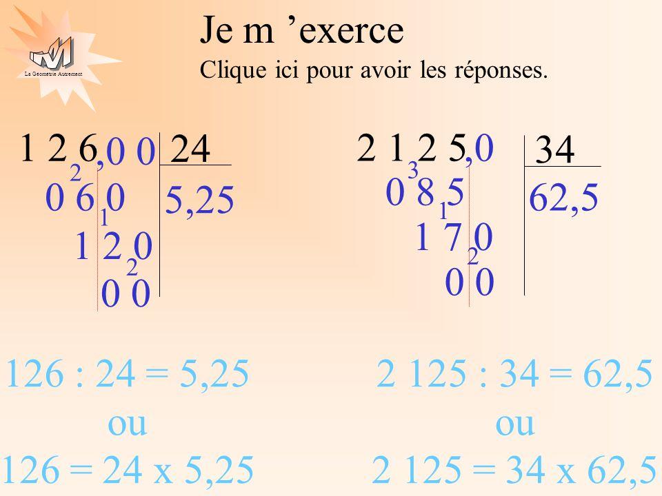 La Géométrie Autrement Je m exerce Clique ici pour avoir les réponses. 1 2 6 24 2 1 2 5 34 62,5 0 8 5 3 2 1 1 7 0 0,0 5,25 0 6 0 2 1 2 1 2 0 0,0 0 126