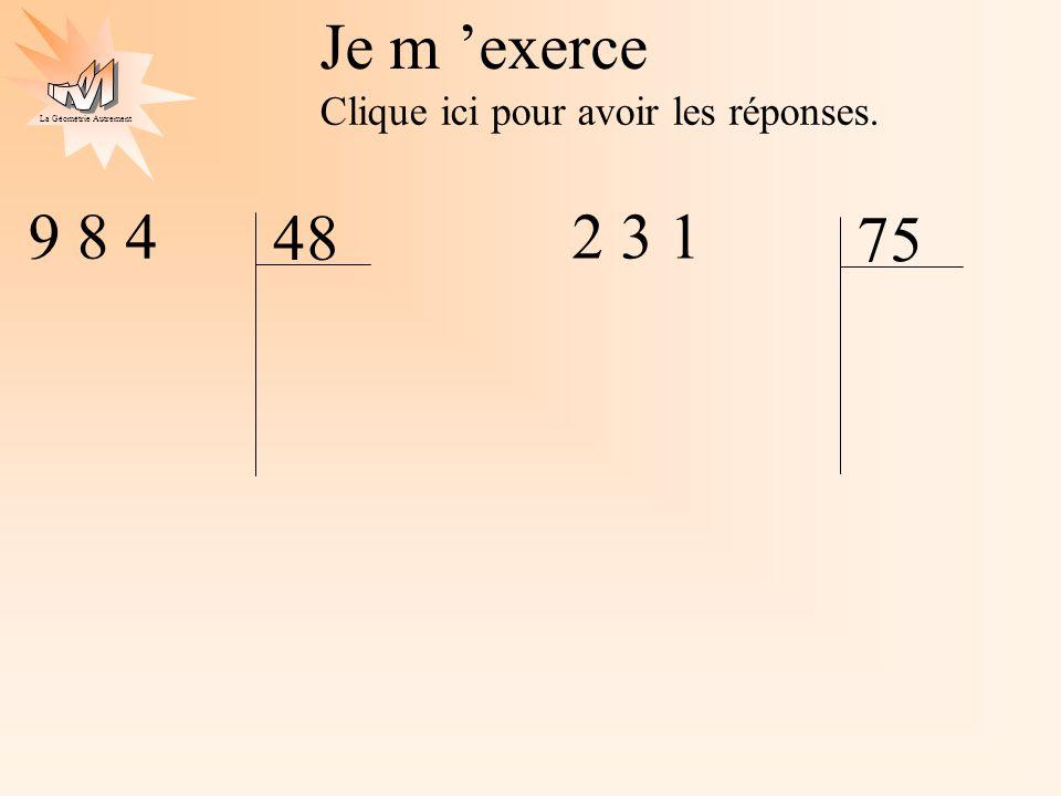 La Géométrie Autrement Je m exerce Clique ici pour avoir les réponses. 9 8 4 48 2 3 1 75