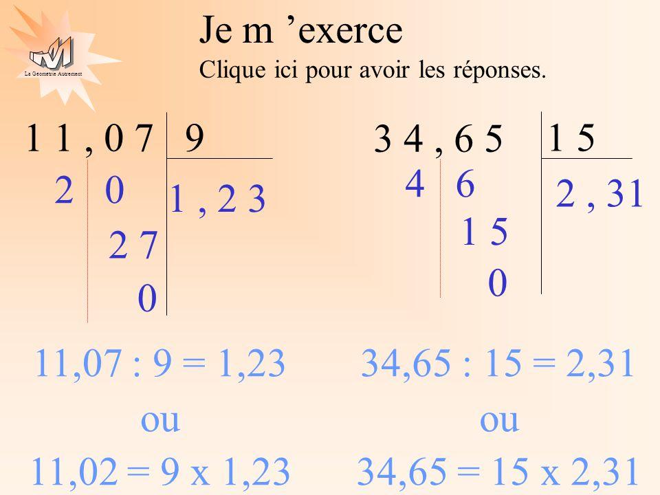 La Géométrie Autrement Je m exerce Clique ici pour avoir les réponses. 1 1, 0 79 3 4, 6 5 1 5 1, 2 3 2 0 2 7 0 2, 31 4 6 1 5 0 11,07 : 9 = 1,23 ou 11,