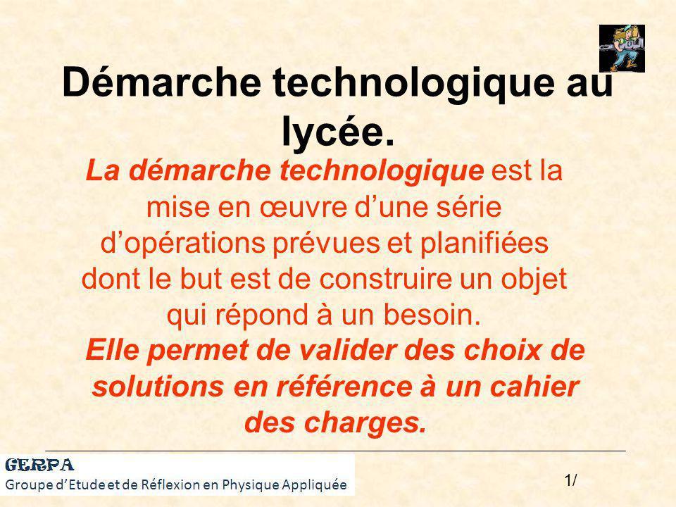 La démarche technologique, 6 étapes : Besoin exprimé par lutilisateur Description des fonctions de lobjet ou du système Solutions techniques utilisées Répartition des tâches, organiser les étapes : avec quoi.