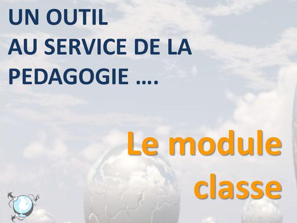 UN OUTIL AU SERVICE DE LA PEDAGOGIE …. Le module classe