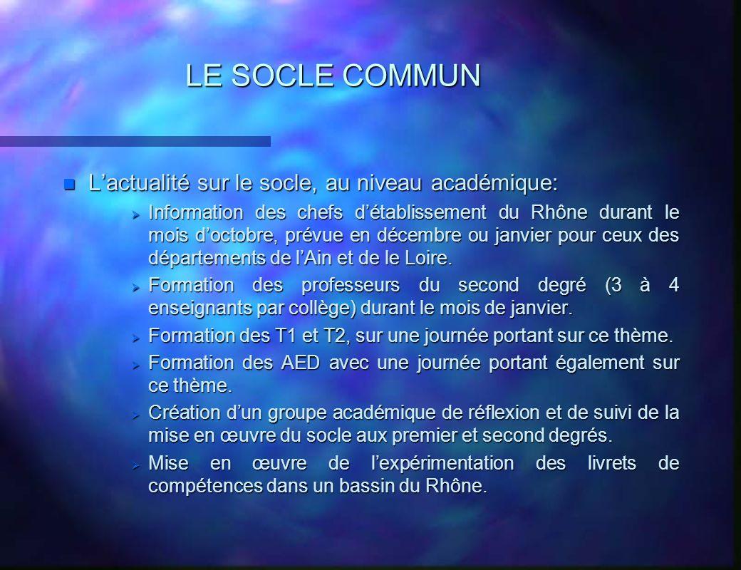 LE SOCLE COMMUN n Lactualité sur le socle, au niveau académique: Information des chefs détablissement du Rhône durant le mois doctobre, prévue en déce