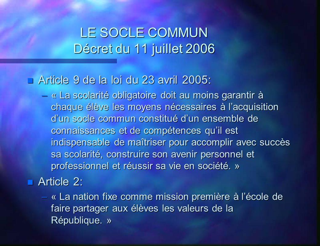 LE SOCLE COMMUN Décret du 11 juillet 2006 n Article 9 de la loi du 23 avril 2005: –« La scolarité obligatoire doit au moins garantir à chaque élève le