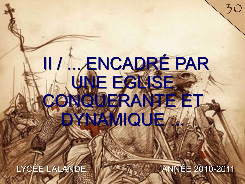 LYCÉE LALANDE ANNÉE 2010-2011 30 II /... ENCADRÉ PAR UNE EGLISE CONQUERANTE ET DYNAMIQUE... 2