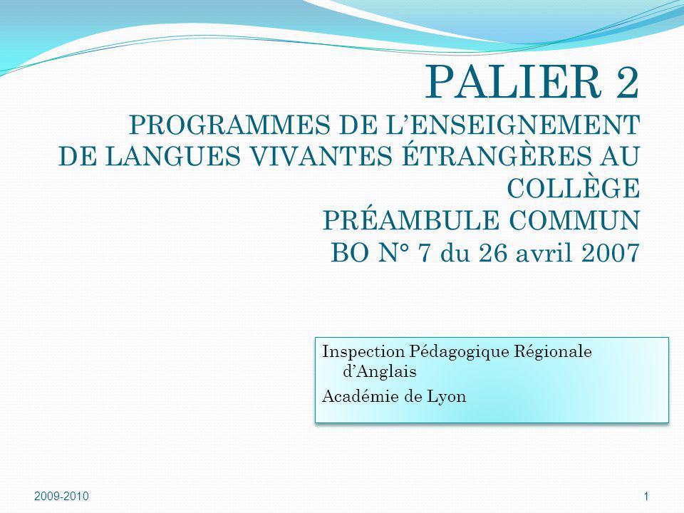 2009-20101 PALIER 2 PROGRAMMES DE LENSEIGNEMENT DE LANGUES VIVANTES ÉTRANGÈRES AU COLLÈGE PRÉAMBULE COMMUN BO N° 7 du 26 avril 2007 Inspection Pédagog