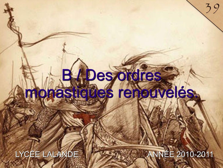 LYCÉE LALANDE ANNÉE 2010-2011 39 B / Des ordres monastiques renouvelés. 4