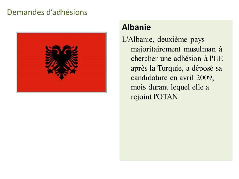 Demandes dadhésions Albanie L Albanie, deuxième pays majoritairement musulman à chercher une adhésion à l UE après la Turquie, a déposé sa candidature en avril 2009, mois durant lequel elle a rejoint l OTAN.
