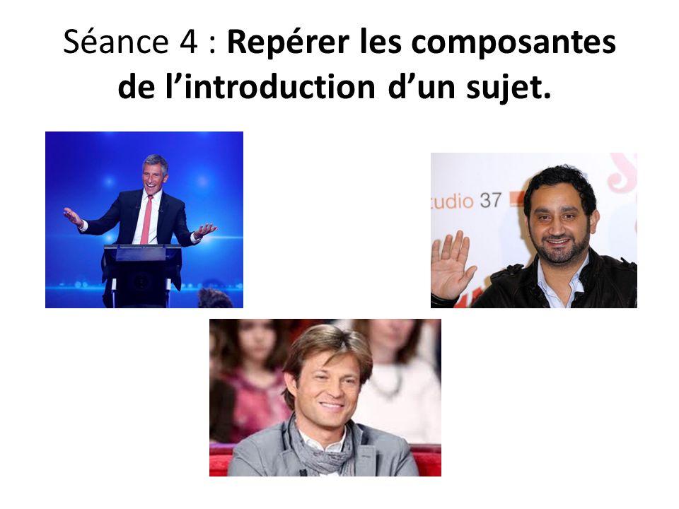 Séance 4 : Repérer les composantes de lintroduction dun sujet.