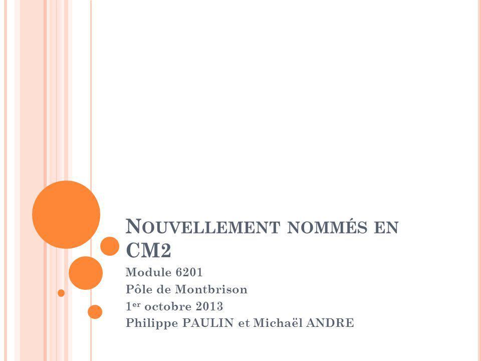 N OUVELLEMENT NOMMÉS EN CM2 Module 6201 Pôle de Montbrison 1 er octobre 2013 Philippe PAULIN et Michaël ANDRE