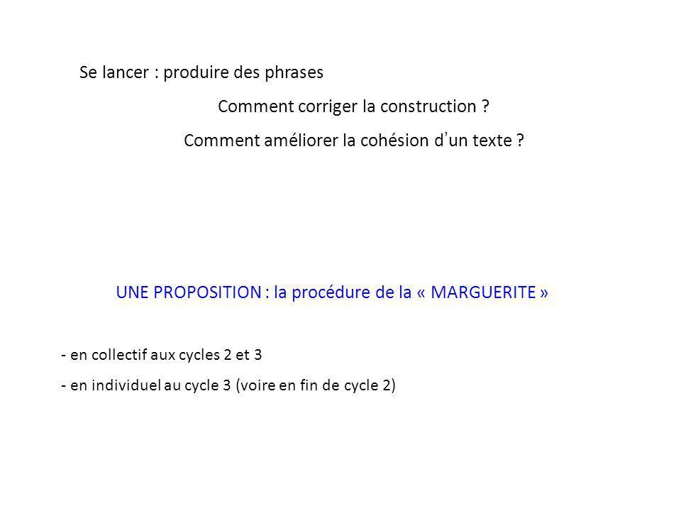 UNE PROPOSITION : la procédure de la « MARGUERITE » - en collectif aux cycles 2 et 3 - en individuel au cycle 3 (voire en fin de cycle 2) Se lancer :