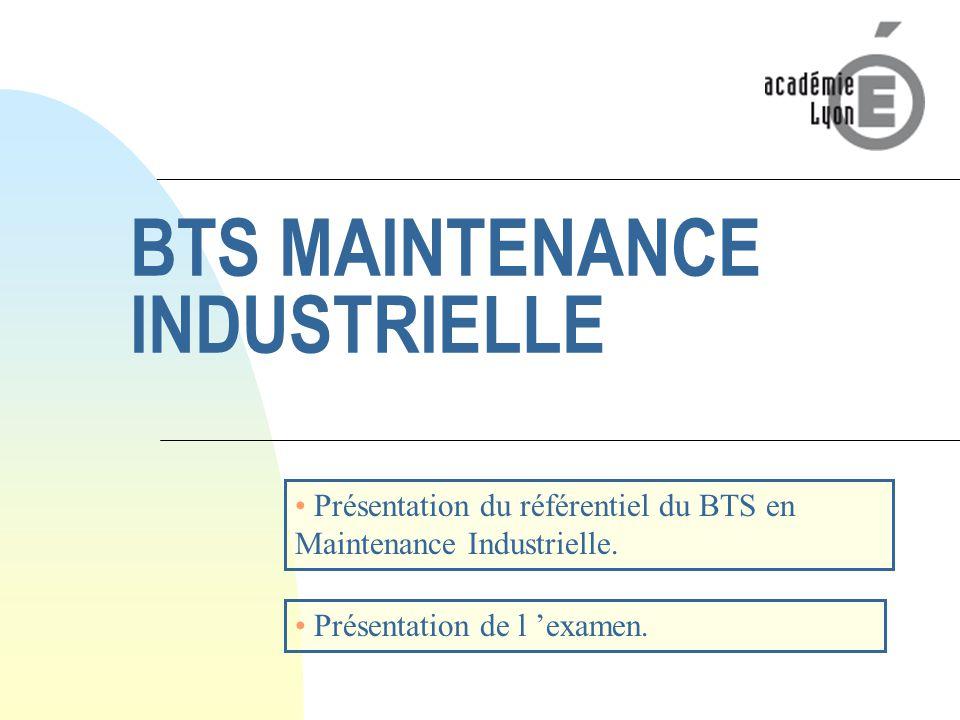 BTS MAINTENANCE INDUSTRIELLE Présentation du référentiel du BTS en Maintenance Industrielle.