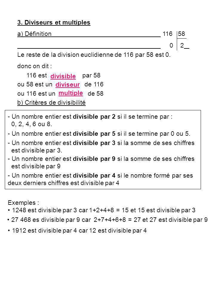 3. Diviseurs et multiples a) Définition 116 58 0 2 Le reste de la division euclidienne de 116 par 58 est 0. donc on dit : 116 est par 58 ou 58 est un