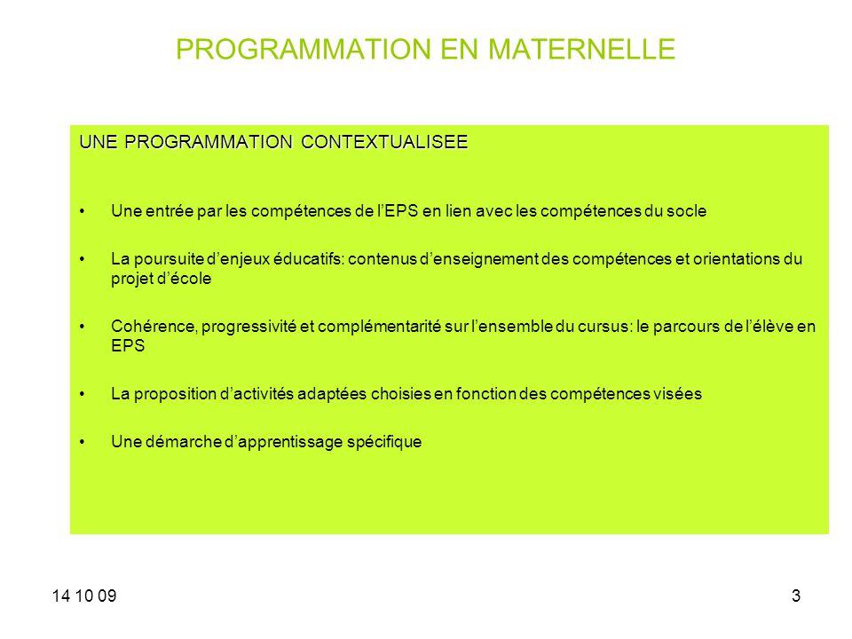 14 10 093 PROGRAMMATION EN MATERNELLE UNE PROGRAMMATION CONTEXTUALISEE Une entrée par les compétences de lEPS en lien avec les compétences du socle La