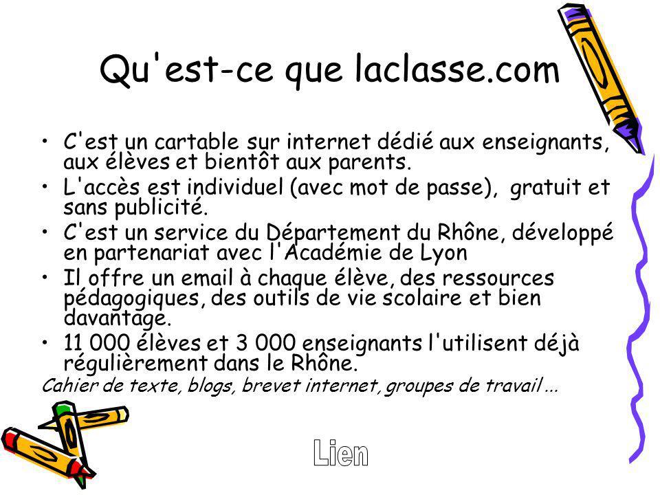 Qu'est-ce que laclasse.com C'est un cartable sur internet dédié aux enseignants, aux élèves et bientôt aux parents. L'accès est individuel (avec mot d