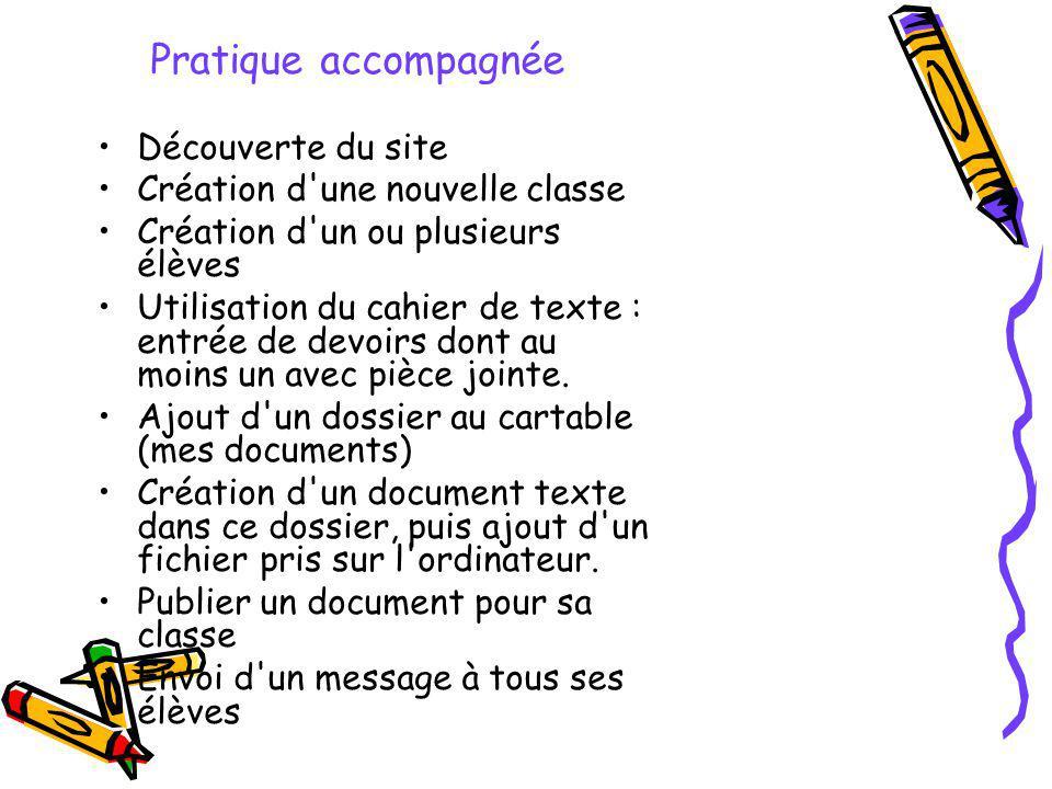Pratique accompagnée Découverte du site Création d'une nouvelle classe Création d'un ou plusieurs élèves Utilisation du cahier de texte : entrée de de