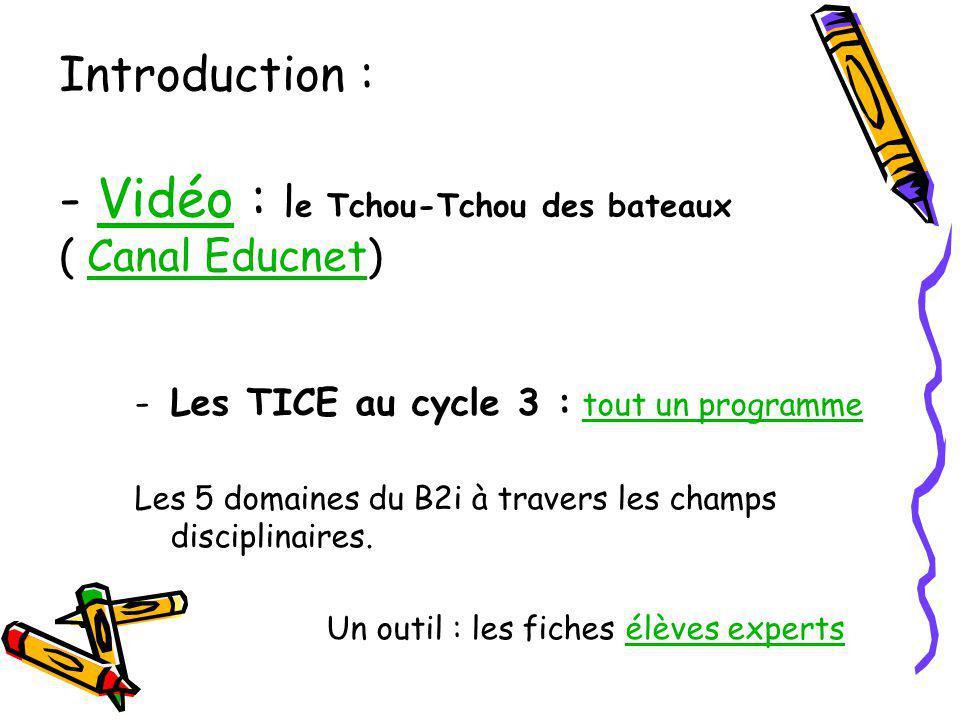 Introduction : - Vidéo : l e Tchou-Tchou des bateaux ( Canal Educnet)VidéoCanal Educnet -Les TICE au cycle 3 : tout un programmetout un programme Les