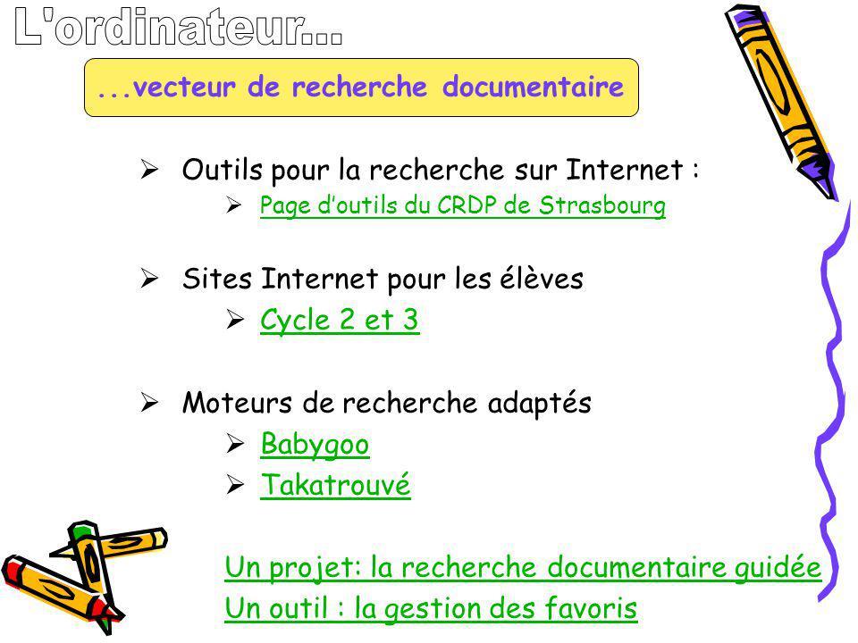 ...vecteur de recherche documentaire Outils pour la recherche sur Internet : Page doutils du CRDP de Strasbourg Sites Internet pour les élèves Cycle 2