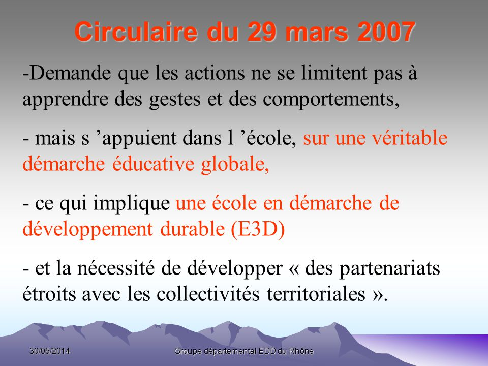 30/05/2014Groupe départemental EDD du Rhône Circulaire du 29 mars 2007 -Demande que les actions ne se limitent pas à apprendre des gestes et des compo