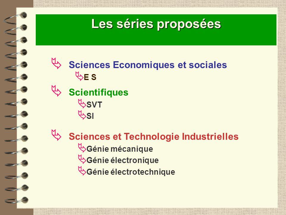 Sciences Economiques et sociales E S Les séries proposées Scientifiques SVT SI Sciences et Technologie Industrielles Génie mécanique Génie électroniqu