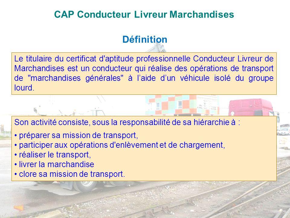 CAP Conducteur Livreur Marchandises Définition Son activité consiste, sous la responsabilité de sa hiérarchie à : préparer sa mission de transport, pa