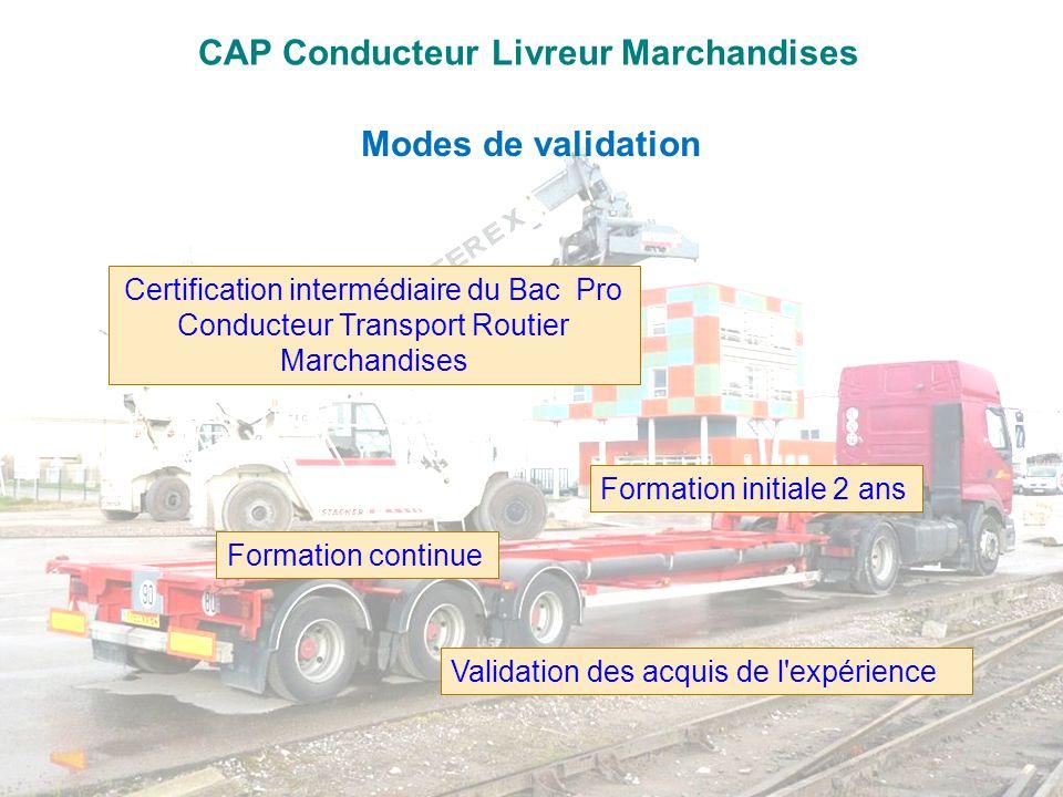 CAP Conducteur Livreur Marchandises Modes de validation Formation initiale 2 ans Certification intermédiaire du Bac Pro Conducteur Transport Routier M