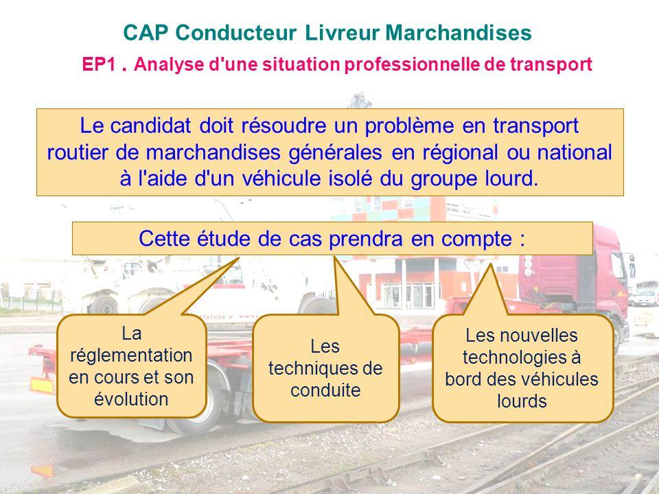 CAP Conducteur Livreur Marchandises Le candidat doit résoudre un problème en transport routier de marchandises générales en régional ou national à l'a