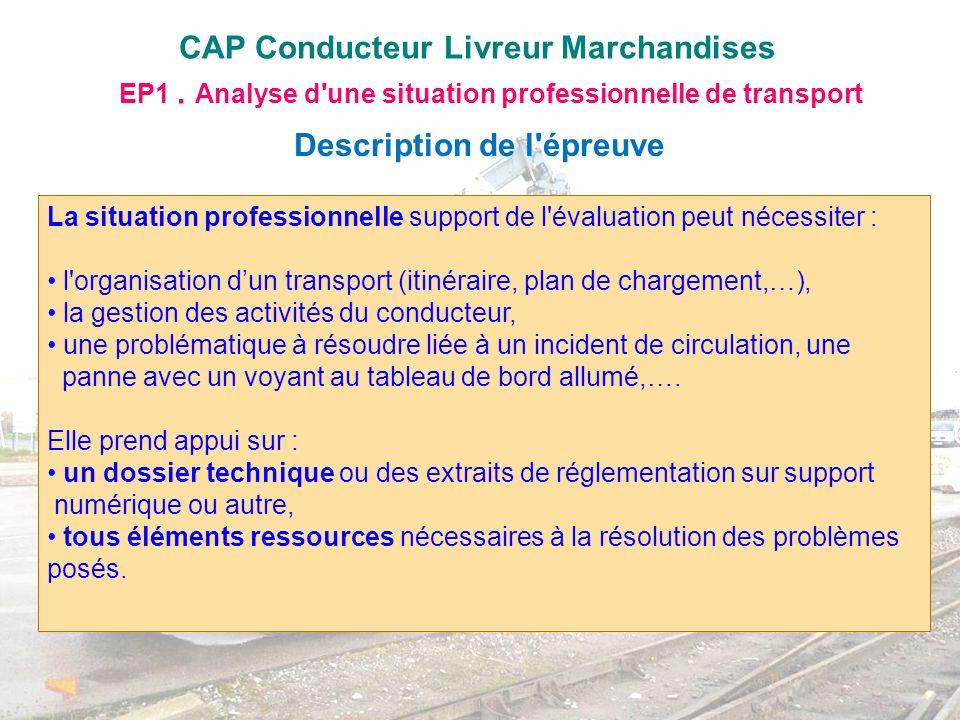 CAP Conducteur Livreur Marchandises La situation professionnelle support de l'évaluation peut nécessiter : l'organisation dun transport (itinéraire, p