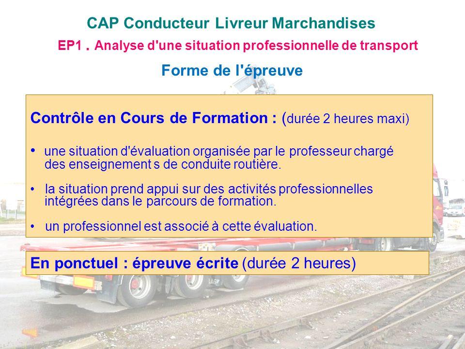 CAP Conducteur Livreur Marchandises Contrôle en Cours de Formation : ( durée 2 heures maxi) une situation d'évaluation organisée par le professeur cha