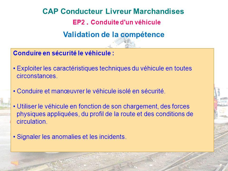 CAP Conducteur Livreur Marchandises EP2. Conduite d'un véhicule Validation de la compétence Conduire en sécurité le véhicule : Exploiter les caractéri
