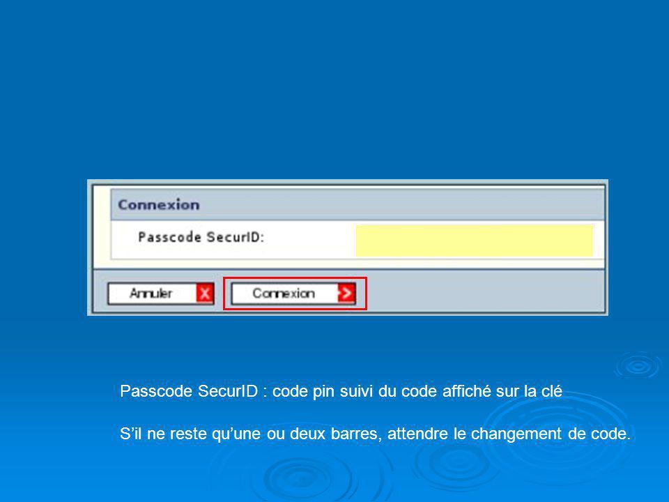 Passcode SecurID : code pin suivi du code affiché sur la clé Sil ne reste quune ou deux barres, attendre le changement de code.