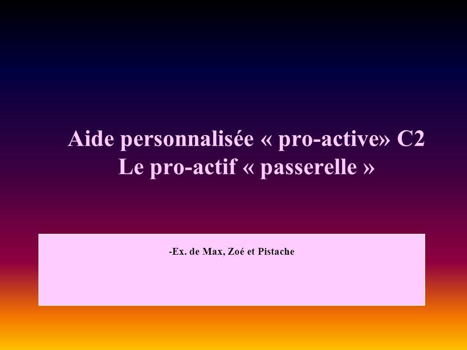 Aide personnalisée « pro-active» C2 Le pro-actif « passerelle » -Ex. de Max, Zoé et Pistache