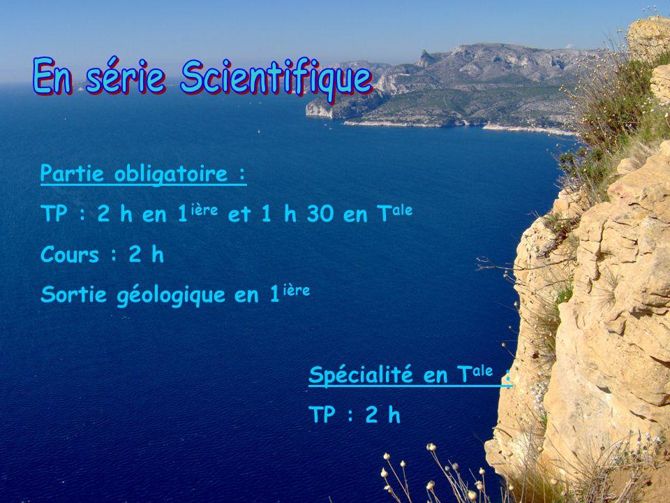 Partie obligatoire : TP : 2 h en 1 ière et 1 h 30 en T ale Cours : 2 h Sortie géologique en 1 ière Spécialité en T ale : TP : 2 h