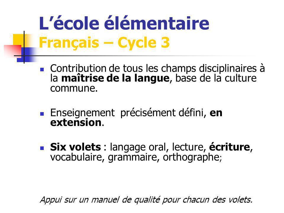 Lécole élémentaire Français – Cycle 3 Contribution de tous les champs disciplinaires à la maîtrise de la langue, base de la culture commune. Enseignem