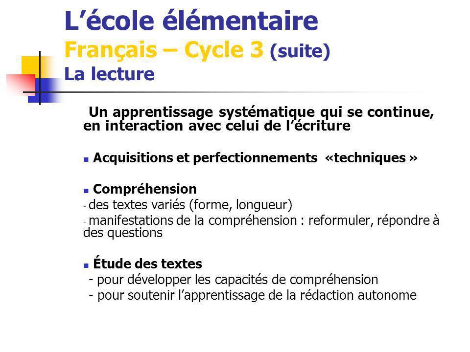 Lécole élémentaire Français – Cycle 3 (suite) La lecture Un apprentissage systématique qui se continue, en interaction avec celui de lécriture Acquisi