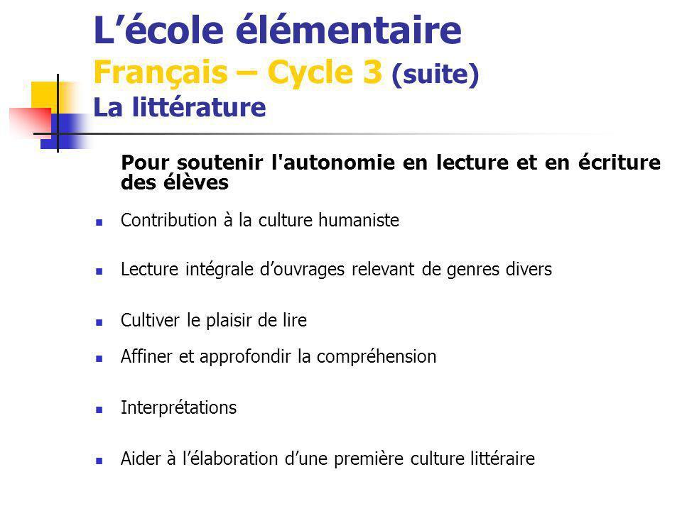 Lécole élémentaire Français – Cycle 3 (suite) La littérature Pour soutenir l'autonomie en lecture et en écriture des élèves Contribution à la culture