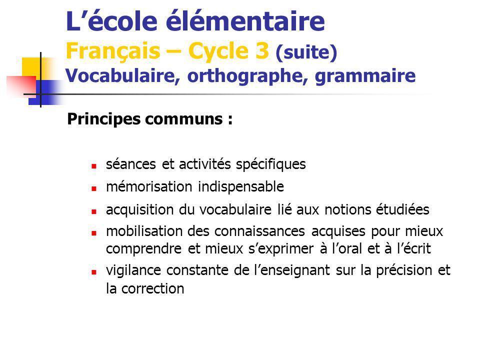 Lécole élémentaire Français – Cycle 3 (suite) Vocabulaire, orthographe, grammaire Principes communs : séances et activités spécifiques mémorisation in