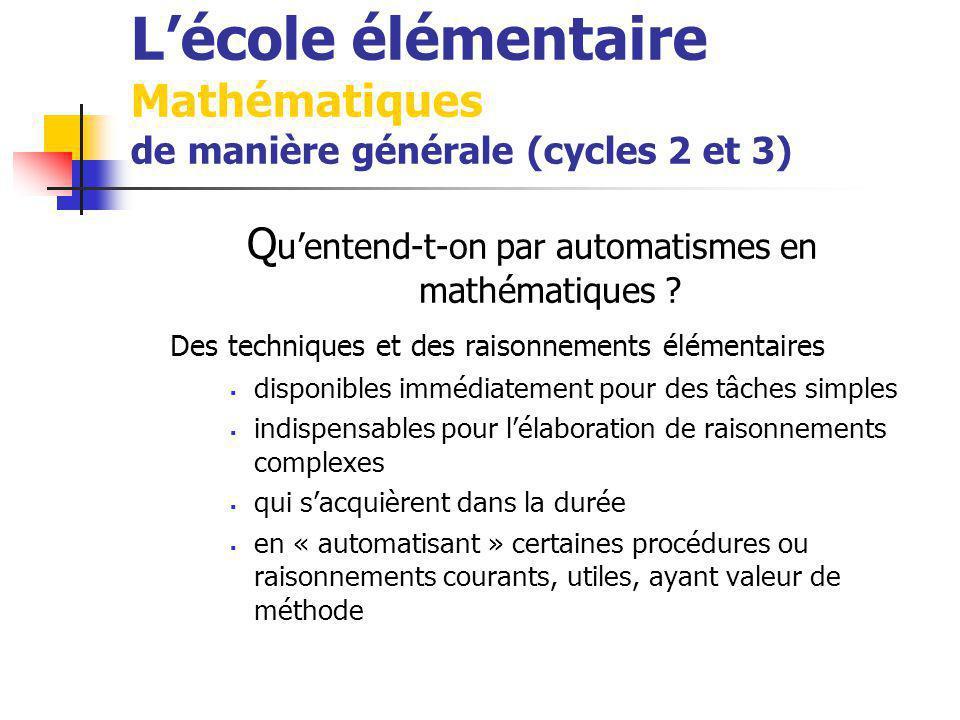 Lécole élémentaire Mathématiques de manière générale (cycles 2 et 3) Q uentend-t-on par automatismes en mathématiques .