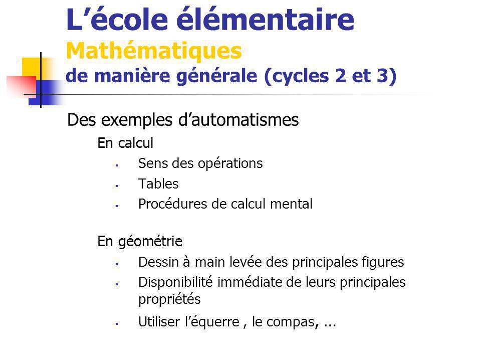 Lécole élémentaire Mathématiques de manière générale (cycles 2 et 3) Des exemples dautomatismes En calcul Sens des opérations Tables Procédures de cal