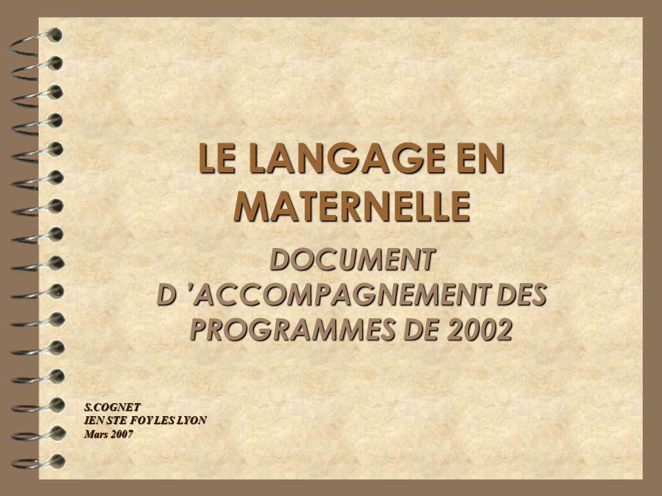 LE LANGAGE EN MATERNELLE DOCUMENT D ACCOMPAGNEMENT DES PROGRAMMES DE 2002 S.COGNET IEN STE FOY LES LYON Mars 2007
