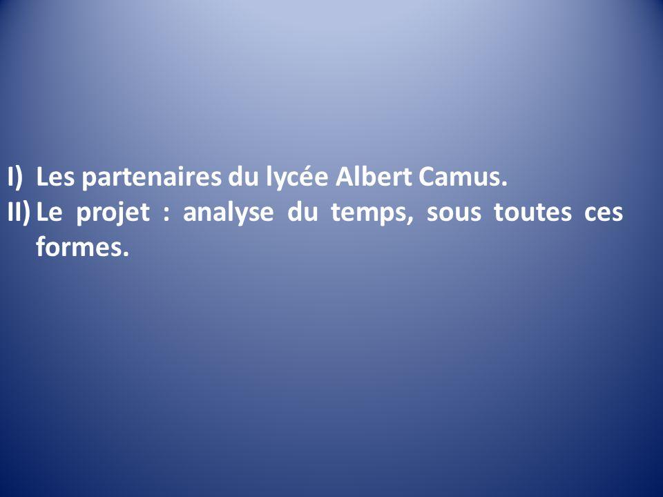I)Les partenaires du lycée Albert Camus. II)Le projet : analyse du temps, sous toutes ces formes.