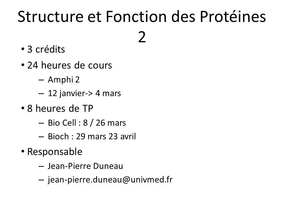 Structure et Fonction des Protéines 2 3 crédits 24 heures de cours – Amphi 2 – 12 janvier-> 4 mars 8 heures de TP – Bio Cell : 8 / 26 mars – Bioch : 2